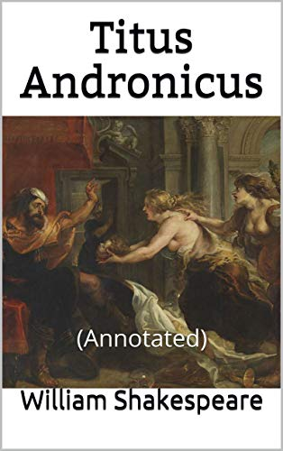 Titus Andronicus Annotated Kindle Edition By William