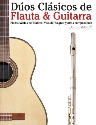 D??os Cl??sicos de Flauta & Guitarra: Piezas f??ciles de Brahms, Vivaldi, Wagner y otros compositores (en Partitura y Tablatura) (Spanish Edition) by Javier Marc?? (2012-08-01)