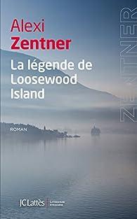 La légende de Loosewood Island par Alexi Zentner