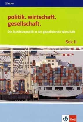 Die Bundesrepublik in der globalisierten Wirtschaft (politik. wirtschaft. gesellschaft.)