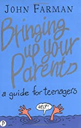Bringing Up Your Parents: A Guide for Teenagers