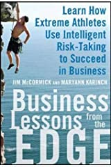 Business Lessons from the Edge: Learn How Extreme Athletes Use Intelligent Risk Taking to Succeed in Business Hardcover