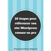 10 étapes pour référencer un site Wordpress comme un pro (French Edition)