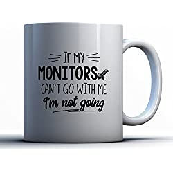 Monitors Coffee Mug - If My Monitors Can't Go - Funny 11 oz White Ceramic Tea Cup - Cute Monitors Lover Gifts with Monitors Sayings