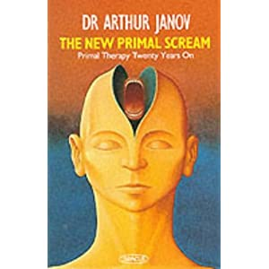 The New Primal Scream: Primal Therapy Twenty Years On (Abacus Books) Paperback – 17 Jan. 1991