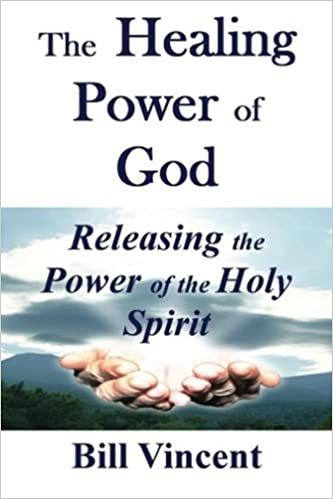Download online The Healing Power of God: Releasing the Power of the Holy Spirit PDF