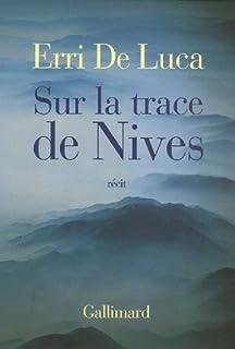 Sur la trace de Nives : récit, De Luca, Erri
