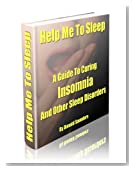 Help Me To Sleep - A Guide To Curing Insomnia And Other Sleep Disorders