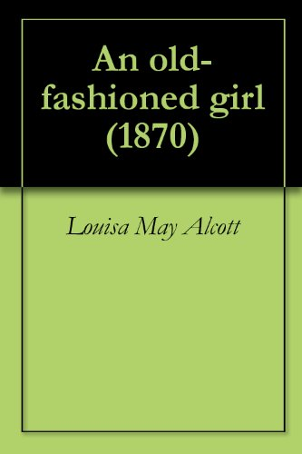 An Old Fashioned Girl (1870). By: Louisa M. Alcott,(with illustrations): Novel (World's classic's)