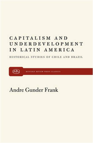Capitalism and Underdevelopment in Latin America: Historical Studies of Chile and Brazil