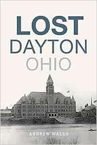 Amazon Com Lost Dayton Ohio 9781625859099 Walsh Andrew Books