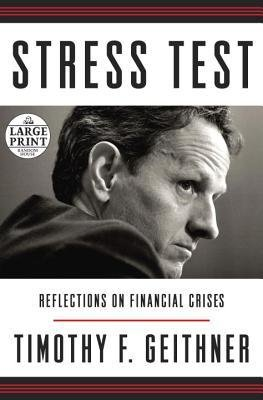 Download { [ STRESS TEST: REFLECTIONS ON FINANCIAL CRISES - LARGE PRINT ] } Geithner, Timothy F ( AUTHOR ) May-12-2014 Paperback pdf