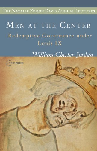 Men at the Center: Redemptive Governance Under Louis IX (Natalie Zemon Davis Annual Lecture Series) by William Chester Jordan (2012-09-30)