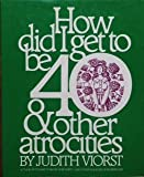 img - for How Did I Get to Be Forty and Other Atrocities book / textbook / text book
