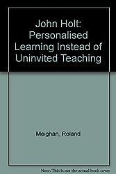 John Holt: Personalised Learning Instead of Uninvited Teaching