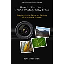 Make-Money-Online Series: How to Start Your Online Photography Store: Step-by-Step Guide to Selling Your Photos Online