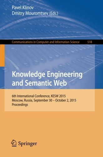 Knowledge Engineering and Semantic Web: 6th International Conference, KESW 2015, Moscow, Russia, September 30 - October 2, 2015, Proceedings (Communications in Computer and Information Science)
