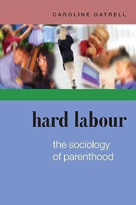 Hard Labour The Sociology Of Parenthood The Sociology Of Parenthood Family Life And Career Amazon Co Uk Gatrell Caroline 9780335214884 Books