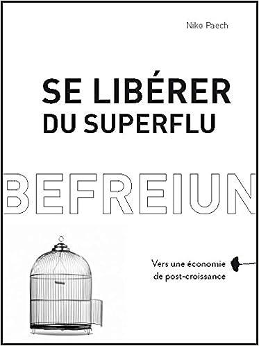 Se libérer du superflu : Vers une économie de post-croissance epub, pdf
