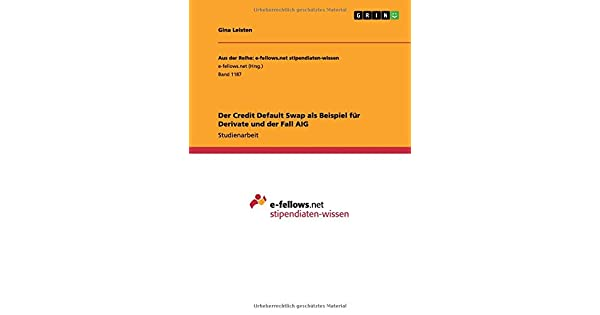 der credit default swap als beispiel fur derivate und der fall aig gina leisten amazoncommx libros - Derivate Beispiel