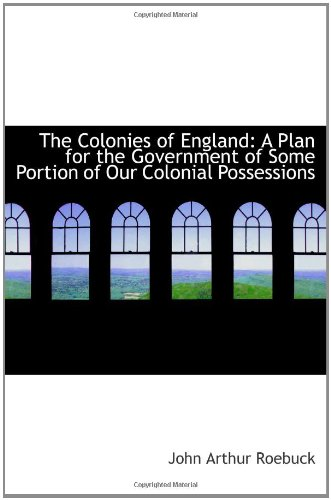 The Colonies of England: A Plan for the Government of Some Portion of Our Colonial Possessions pdf
