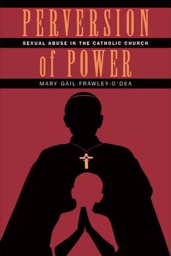 Perversion of Power: Sexual Abuse in the Catholic - Roman Perversion