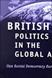 British Politics in the Global Age : Can Social Democracy Survive?, Krieger, Joel, 0195215745