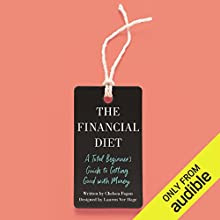 The Financial Diet: A Total Beginner's Guide to Getting Good with Money Audiobook by Chelsea Fagan, Lauren Ver Hage - designer Narrated by Chelsea Fagan