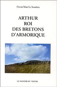 Arthur roi des bretons d'Armorique par Gwenc'hlan Le Scouëzec