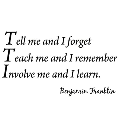Tell Me and I Forget, Teach Me and I Remember, Involve Me and I Learn, Benjamin Franklin Vinyl Wall Art Home Decor Quote Wall Decals by VWAQ