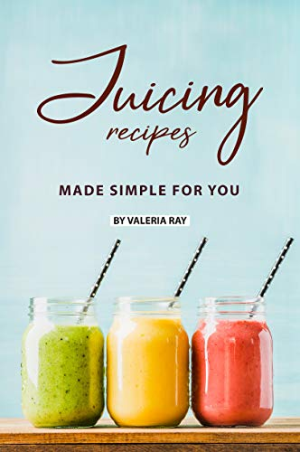 Juicing Recipes Made Simple for You: The Ultimate Guide to Juicing for Weight Loss ()