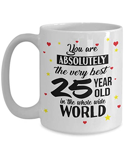 You're absolutely - 25 Year Old Happy Birthday - 25th Birthday - Coffee Mug Tea Cup Funny Gift For Mother, Father Noel, Thank you, Mother's day, Father's Day, Christmas, Xmas, Grandmother Girlfriend,