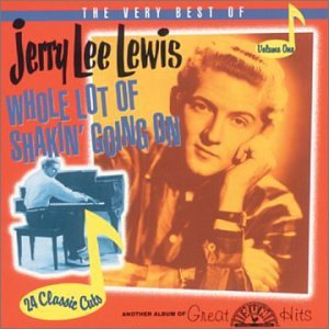The Very Best Of Jerry Lee Lewis Volume One: Whole Lot Of Shakin' Going On