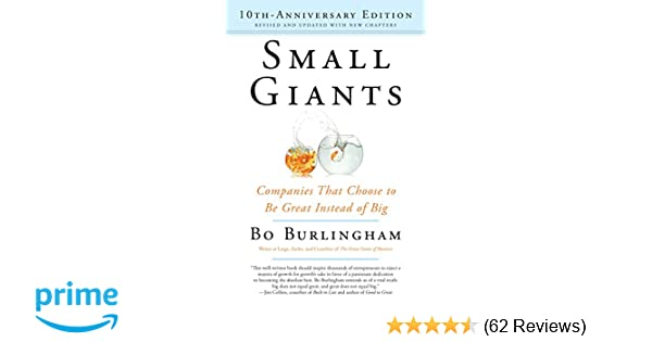 Small Giants: Companies That Choose to Be Great Instead of