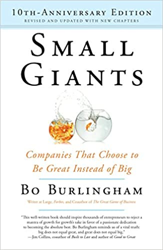 Small Giants Companies That Choose To Be Great Instead Of Big 10th