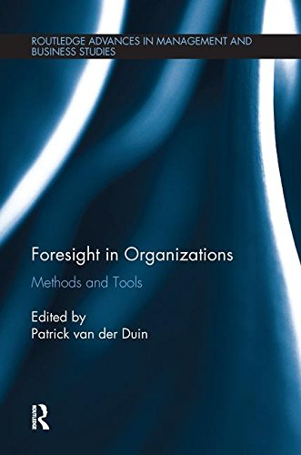 Foresight In Organizations  Methods And Tools  Routledge Advances In Management And Business Studies