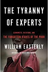The Tyranny of Experts( Economists Dictators and the Forgotten Rights of the Poor)[TYRANNY OF EXPERTS][Hardcover] Hardcover
