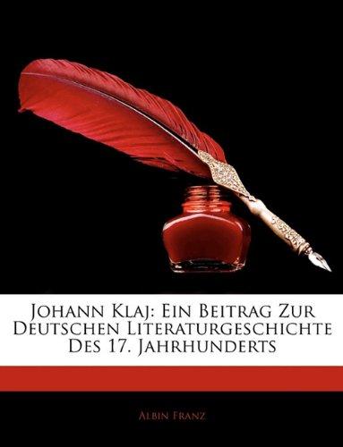 Read Online Johann Klaj: Ein Beitrag Zur Deutschen Literaturgeschichte Des 17. Jahrhunderts (German Edition) pdf