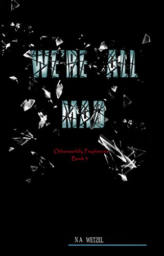 We're All Mad (Otherworldly Propheices Book 3) by [Wetzel, N.A.]