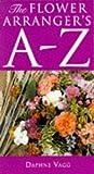 Amazon / Brand: B T Batsford Ltd: The Flower Arranger s A - Z (Daphne Vagg)