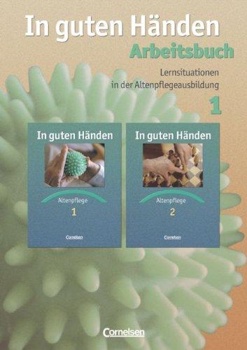 In guten Händen - Altenpflege - Bisherige Ausgabe: Lernsituationen in der Altenpflegeausbildung: Arbeitsbuch 1
