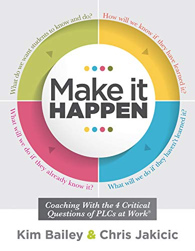 (Make It Happen: Coaching With the Four Critical Questions of PLCs at Work® (Professional Learning Community Strategies for Instructional Coaches))