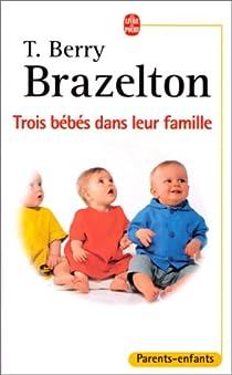 Trois bébés dans leur famille, Laura, Daniel et Louis : Les différences du développement par Brazelton