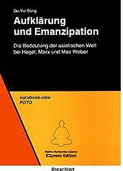 Aufklärung und Emanzipation. Die Bedeutung der asiatischen Welt bei Hegel, Marx und Max Weber