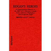 Hogan's Heroes: A Comprehensive Reference to the 1965-1971 Television Comedy Series, With Cast Biographies and an Episode Guide