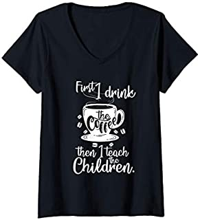 Womens First I Drink the Coffee Then Teach The Children Teacher V-Neck T-shirt | Size S - 5XL