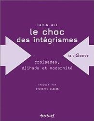 Le Choc des intégrismes : Croisades, djihad et modernité par Tariq Ali