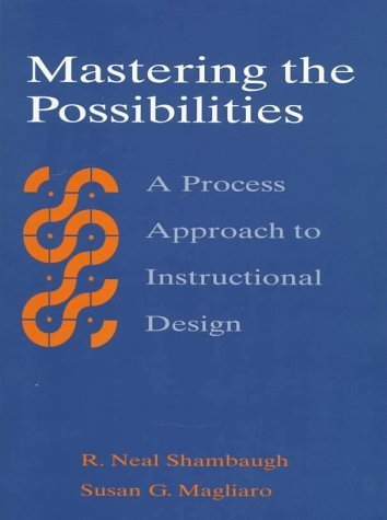 Mastering the Possibilities: A Process Approach to Instructional Design by Neal N. Shambaugh (1997-03-14)