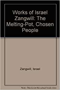 works of israel zangwill the melting pot chosen israel zangwill books