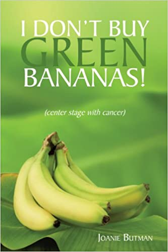 I Dont Buy Green Bananas: (center stage with cancer)